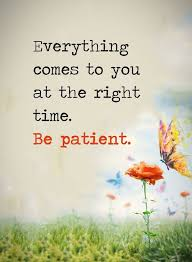 positive quotes about be patient everything comes right time