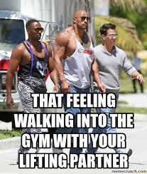 Gym Partner Meme - feeling walking into the gym with your lifting partner