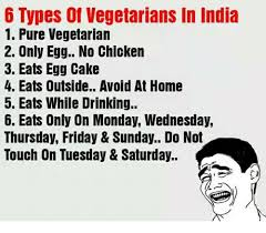 Different Kinds Of Memes - 6 types of vegetarians in india 1 pure vegetarian 2 only egg no