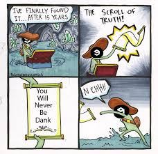Know Your Meme 9gag - 9gag you will never be dank the scroll of truth know your meme