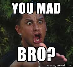 Bro Meme - you mad bro meme pauly d you mad bro love and new friends and