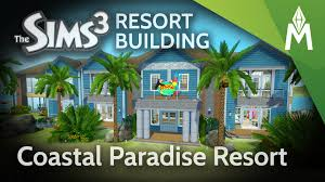 the sims 3 resort building coastal paradise resort youtube