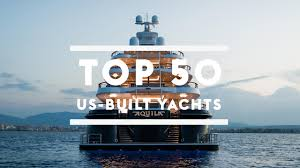 the 50 largest yachts built in the usa boat international