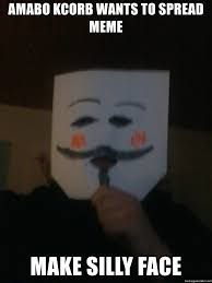 Anonymous Meme - amabo kcorb wants to spread meme make silly face anonymous