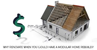 renovating your home why renovate when you could have a modular home rebuild