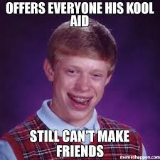 Koolaid Meme - offers everyone his kool aid still can t make friends meme bad