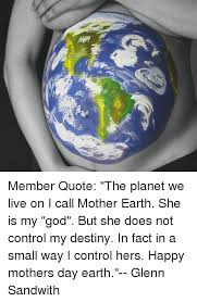 mothers earth member quote the planet we live on i call earth she is my