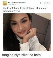 Filipino Meme - pia alonzo wurtzbach follow like fruitful and feisty filipino