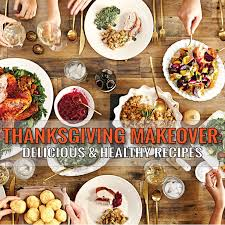 thanksgiving makeover delicious and healthy recipes ny