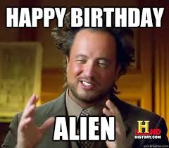 Its My Birthday Meme - it s my birthday ancient aliens know your meme