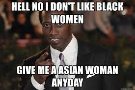 Women Meme Generator - hell no i don t like black women give me a asian woman anyday