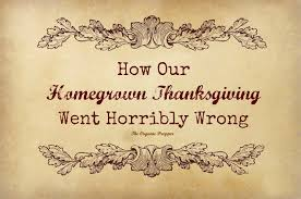 homegrown thanksgiving wrong the organic prepper