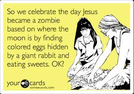 Zombie Jesus Meme - so we celebrate the day jesus became a zombie based on where the