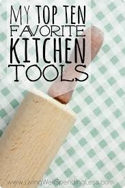 my top 10 favorite kitchen tools living well spending less
