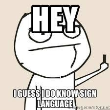 Fu Meme - hey i guess i do know sign language middle finger fu meme generator