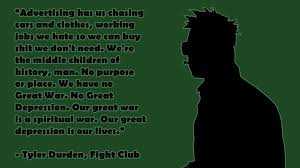 Tyler Durden Meme - advertising has us chasing cars and clothes tyler durden