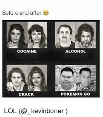 Crack Cocaine Meme - before and after cocaine crack alcohol pokemon go lol funny meme