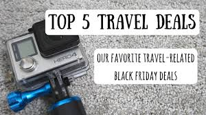 top 5 black friday travel related deals our favorite products