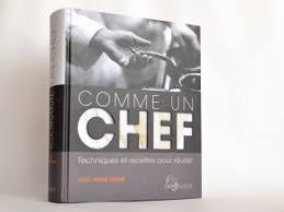 cuisine comme un chef avis sur comme un chef aux éditions larousse les plaisirs