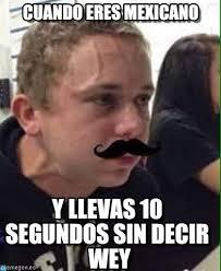 Meme Mexicano - cuando eres mexicano en memegen