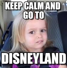Disneyland Meme - disneyland keep calm and go to on memegen