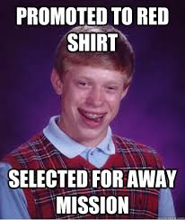 Redshirt Meme - promoted to red shirt selected for away mission bad luck brian