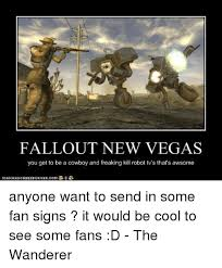 New Vegas Meme - fallout new vegas you get to be a cowboy and freaking kill robot