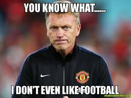 David Moyes Memes - you know what i don t even like football david moyes make