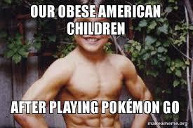 Obese Meme - obese american children on pok礬mon go know your meme