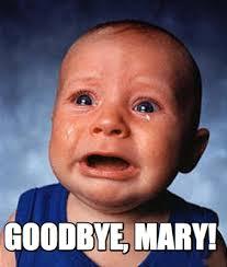Mary Meme - meme creator goodbye mary meme generator at memecreator org