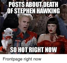 Stephen Hawking Meme - posts about death of stephen hawking so hot right now stephen