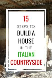 how to build a house in the italian countryside part 1 italian