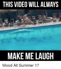 Make A Video Meme - this video will always make me laugh mood all summer 17 meme on