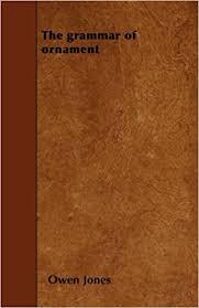 the grammar of ornament owen jones 9781445566238 books