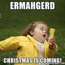 Christmas Is Coming Meme - throws a ball does the sahil run bubble girl meme generator