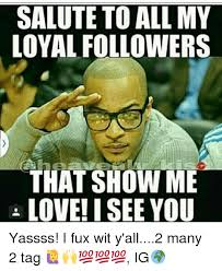 Yassss Meme - salute to all my loyal followers that show me love i see you