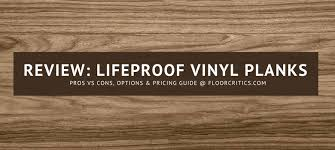 Vinyl Plank Flooring Pros And Cons Review Lifeproof Vinyl Plank Flooring 2018 Pros Cons