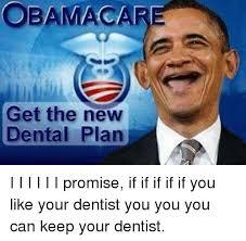Obama Care Meme - obama care get the new dental plan i i i i i i promise if if if if