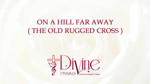 on a hill far away the old rugged cross youtube