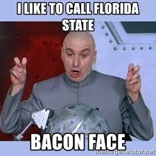Florida State Memes - i like to call florida state bacon face dr evil meme meme generator