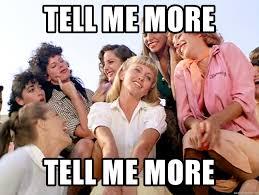 Tell Me More Meme Generator - tell me more tell me more grease tell me more meme generator