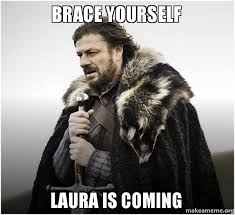 Meme Laura - brace yourself laura is coming make a meme