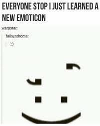 Emoticon Memes - dopl3r com memes everyone stop i just learneda new emoticon