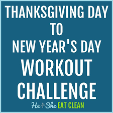 thanksgiving day to new year s day workout challenge he she
