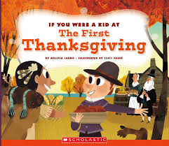 scholastic thanksgiving feast if you were a kid at the first thanksgiving dinner melissa sarno