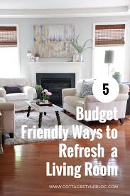 5 budget friendly ways to refresh a living room u2014 cottage style blog