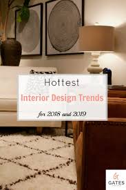 hottest home design trends hottest interior design trends for 2018 and 2019 design trends