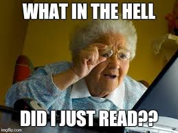 What The Hell Meme - grandma finds the internet meme imgflip