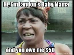 Baby Mama Meme - meme creator and you owe me 50 hi i m landon s baby mama meme