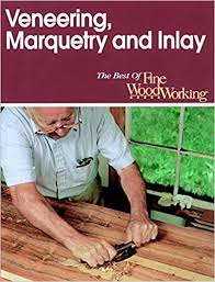 Fine Woodworking Magazine Subscription Deal by Veneering Marquetry And Inlay Best Of Fine Woodworking Editors